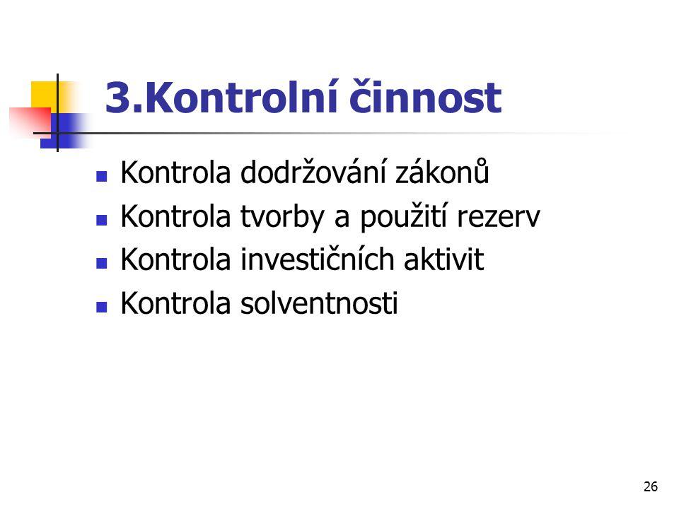 26 3.Kontrolní činnost Kontrola dodržování zákonů Kontrola tvorby a použití rezerv Kontrola investičních aktivit Kontrola solventnosti