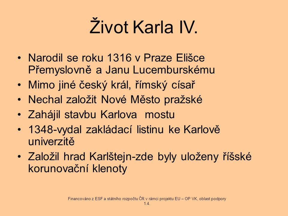 Život Karla IV. Narodil se roku 1316 v Praze Elišce Přemyslovně a Janu Lucemburskému Mimo jiné český král, římský císař Nechal založit Nové Město praž