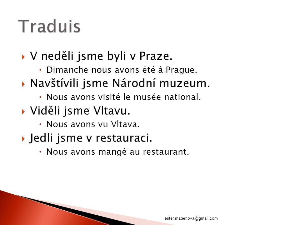 VV neděli jsme byli v Praze. DDimanche nous avons été à Prague.