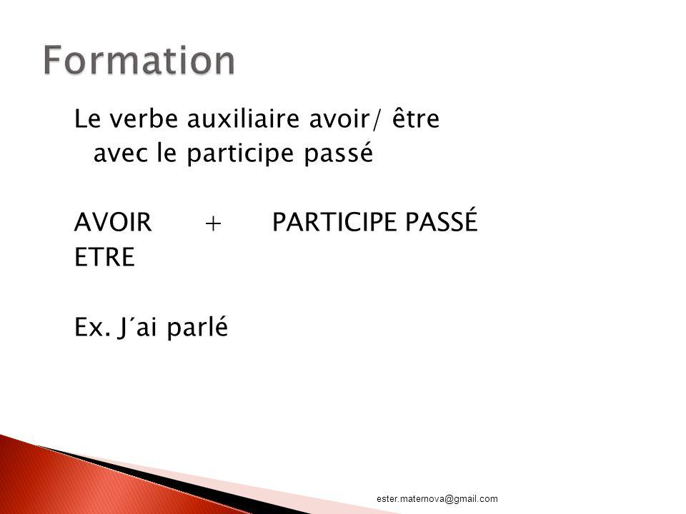 Le verbe auxiliaire avoir/ être avec le participe passé AVOIR+PARTICIPE PASSÉ ETRE Ex. J´ai parlé