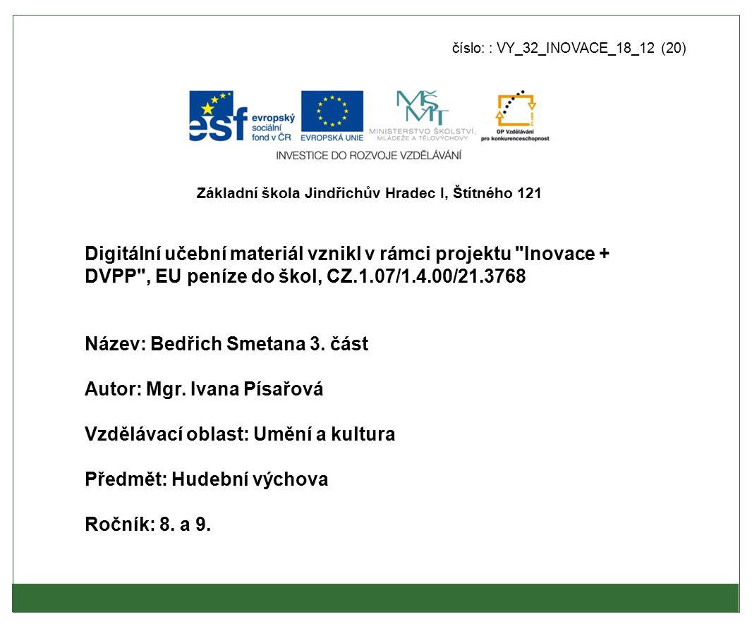 Metodický list - anotace: ●Výukový materiál obsahuje základní informace o díle Má vlast hudebního skladatele Bedřicha Smetany včetně obrazového materiálu (výklad).