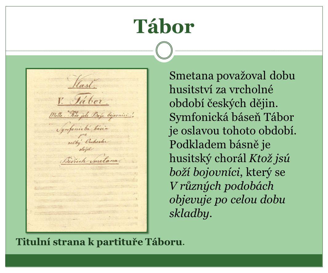 Tábor Smetana považoval dobu husitství za vrcholné období českých dějin. Symfonická báseň Tábor je oslavou tohoto období. Podkladem básně je husitský