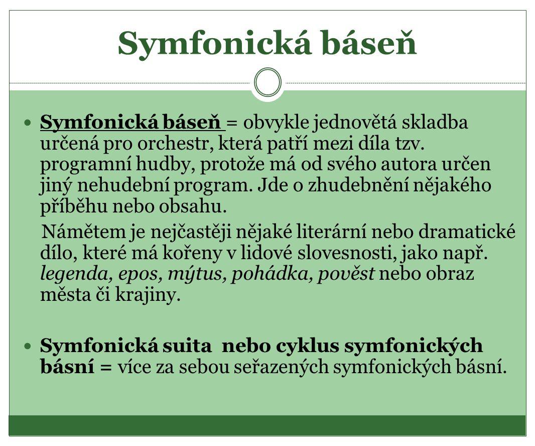 Symfonická báseň Symfonická báseň = obvykle jednovětá skladba určená pro orchestr, která patří mezi díla tzv. programní hudby, protože má od svého aut