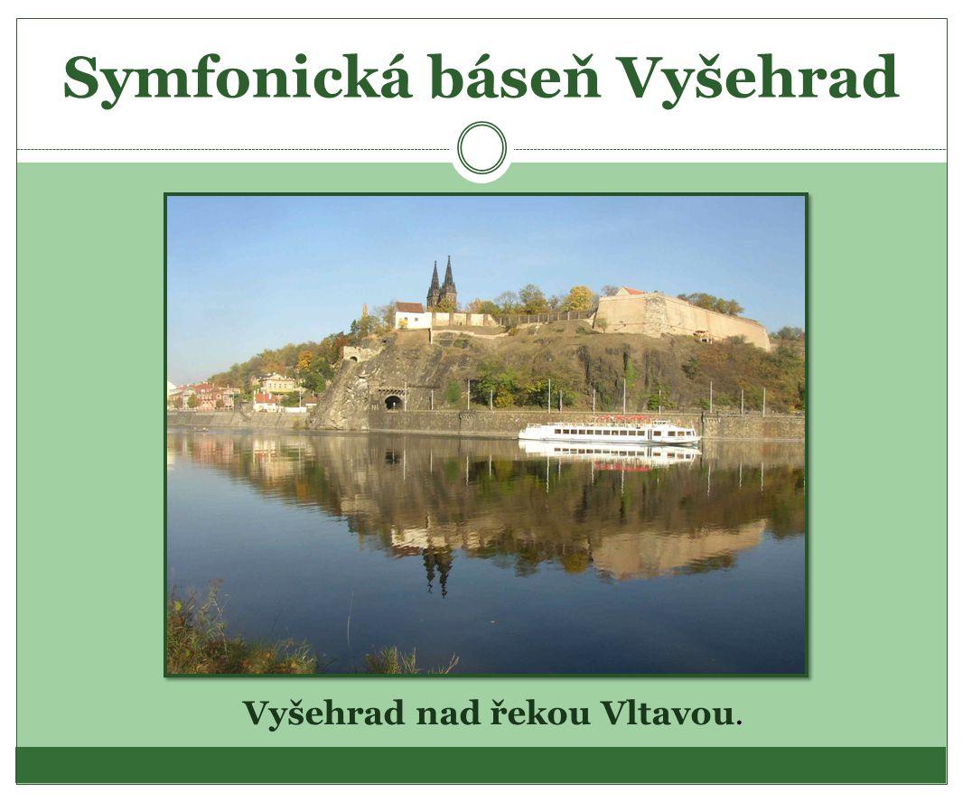 Symfonická báseň Vyšehrad Vyšehrad nad řekou Vltavou.