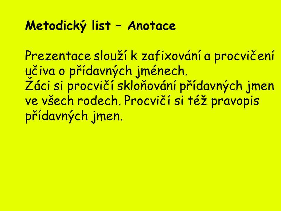 Metodický list – Anotace Prezentace slouží k zafixování a procvičení učiva o přídavných jménech.