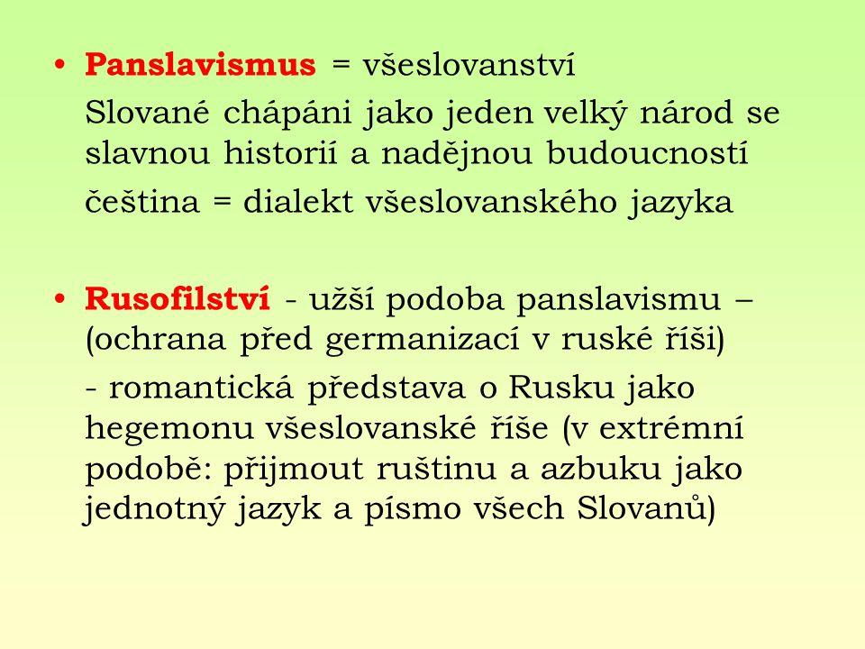 Panslavismus = všeslovanství Slované chápáni jako jeden velký národ se slavnou historií a nadějnou budoucností čeština = dialekt všeslovanského jazyka