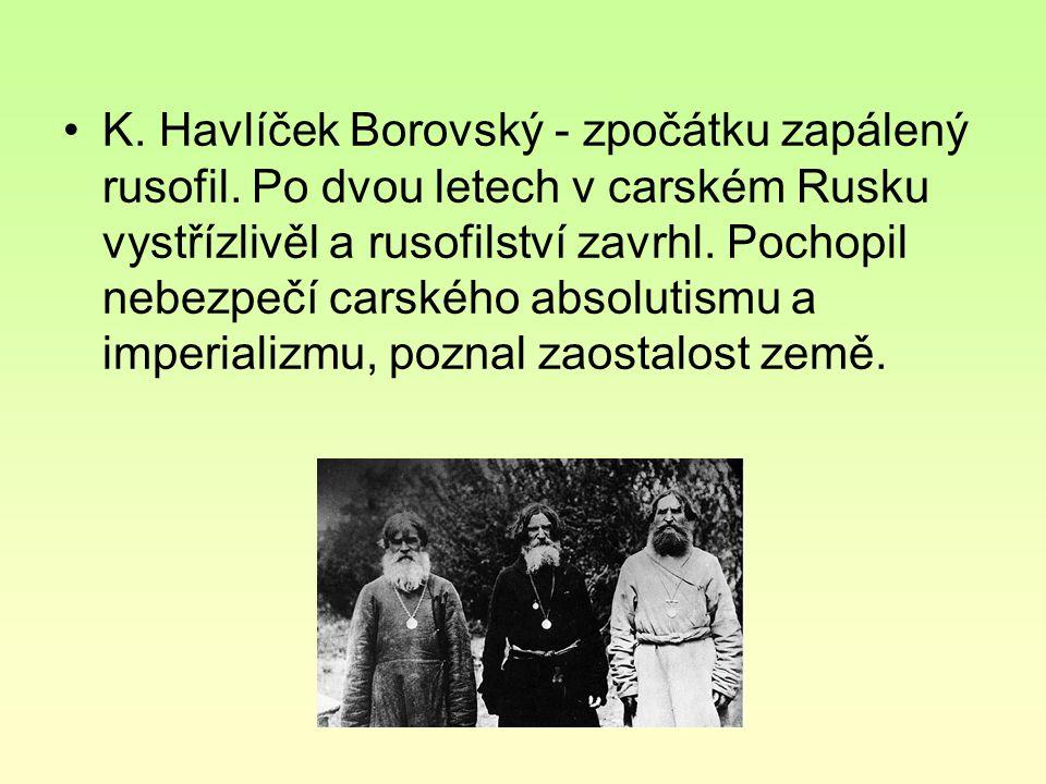 K. Havlíček Borovský - zpočátku zapálený rusofil. Po dvou letech v carském Rusku vystřízlivěl a rusofilství zavrhl. Pochopil nebezpečí carského absolu