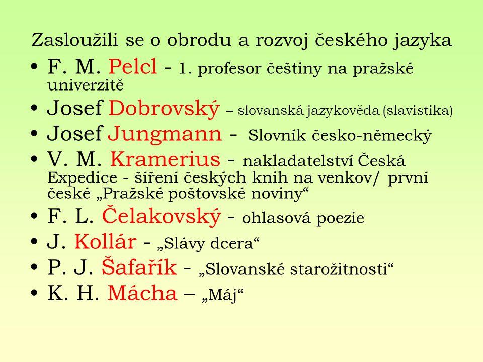 Zasloužili se o obrodu a rozvoj českého jazyka F. M. Pelcl - 1. profesor češtiny na pražské univerzitě Josef Dobrovský – slovanská jazykověda (slavist