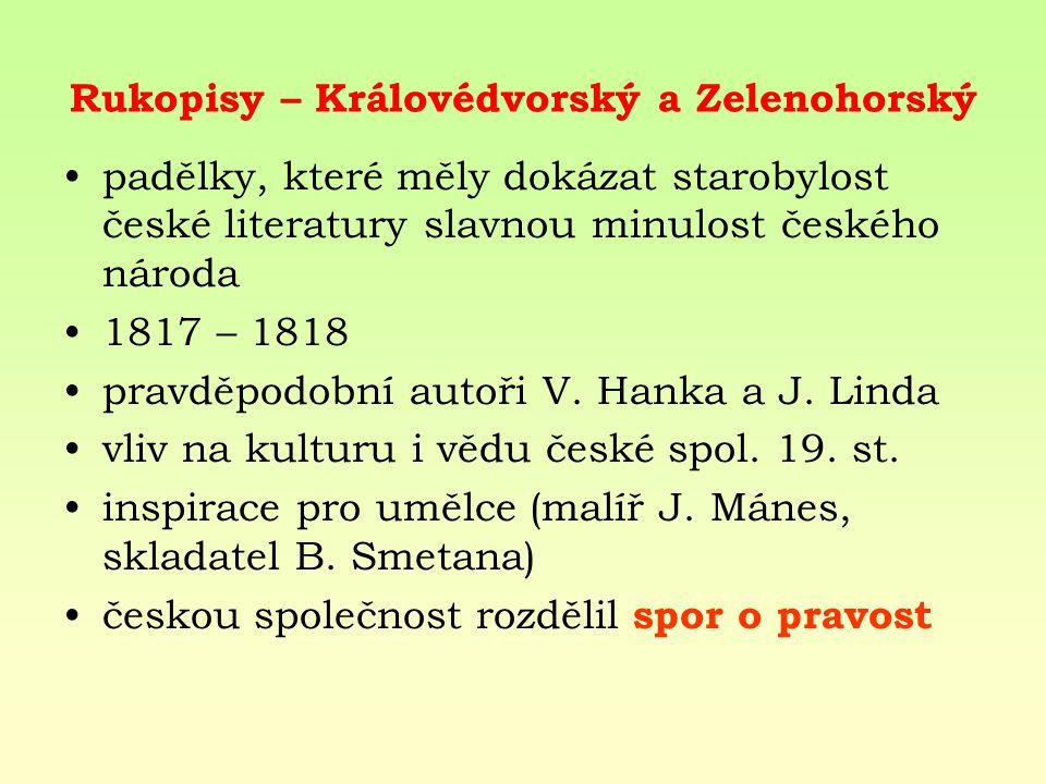 Rukopisy – Královédvorský a Zelenohorský padělky, které měly dokázat starobylost české literatury slavnou minulost českého národa 1817 – 1818 pravděpo