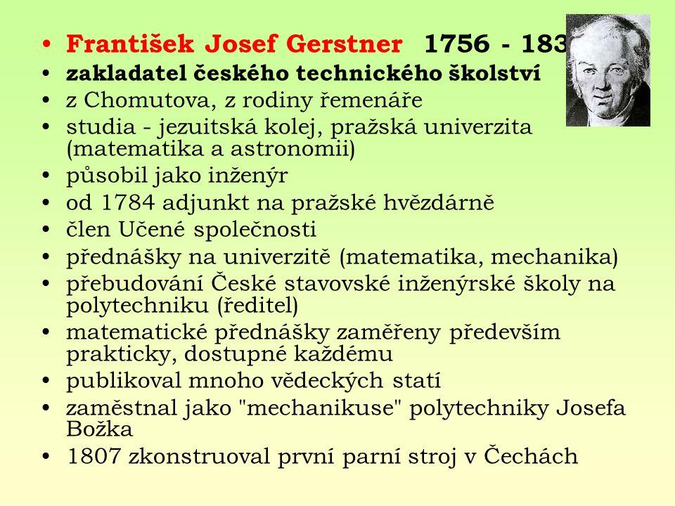 František Josef Gerstner 1756 - 1832 zakladatel českého technického školství z Chomutova, z rodiny řemenáře studia - jezuitská kolej, pražská univerzi