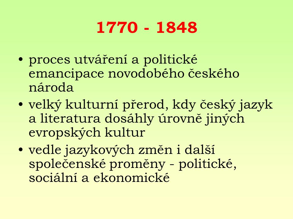 1770 - 1848 proces utváření a politické emancipace novodobého českého národa velký kulturní přerod, kdy český jazyk a literatura dosáhly úrovně jiných