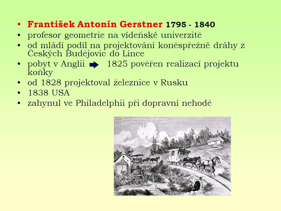 František Antonín Gerstner 1795 - 1840 profesor geometrie na vídeňské univerzitě od mládí podíl na projektování koněspřežné dráhy z Českých Budějovic