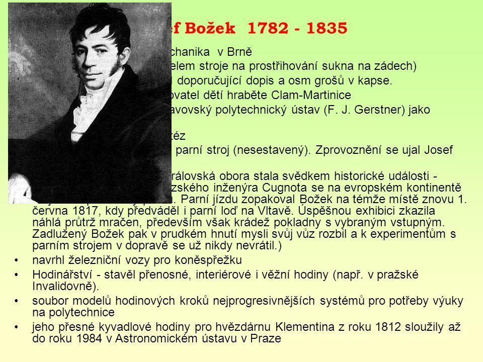 Josef Božek 1782 - 1835 studia - matematika a mechanika v Brně 1804 Praha (pěšky s modelem stroje na prostřihování sukna na zádech) Celý jeho majetek