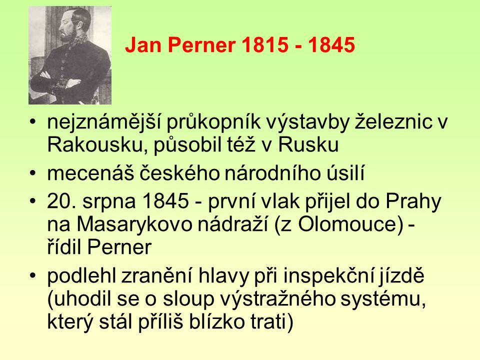 Jan Perner 1815 - 1845 nejznámější průkopník výstavby železnic v Rakousku, působil též v Rusku mecenáš českého národního úsilí 20. srpna 1845 - první