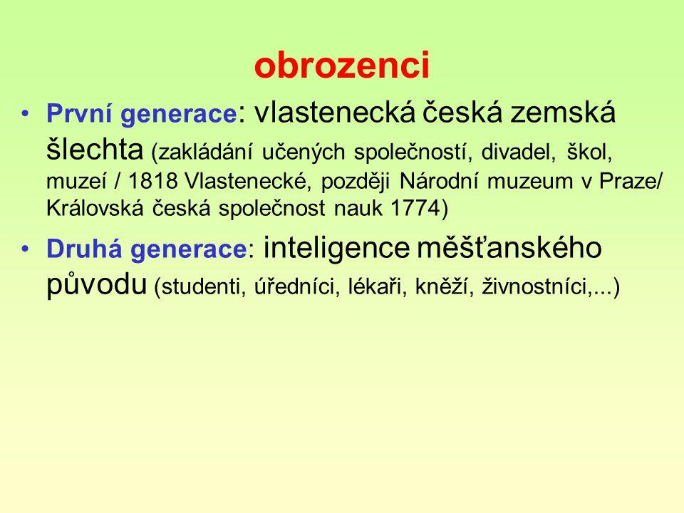 obrozenci První generace : vlastenecká česká zemská šlechta (zakládání učených společností, divadel, škol, muzeí / 1818 Vlastenecké, později Národní m