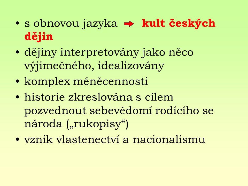 s obnovou jazyka kult českých dějin dějiny interpretovány jako něco výjimečného, idealizovány komplex méněcennosti historie zkreslována s cílem pozved