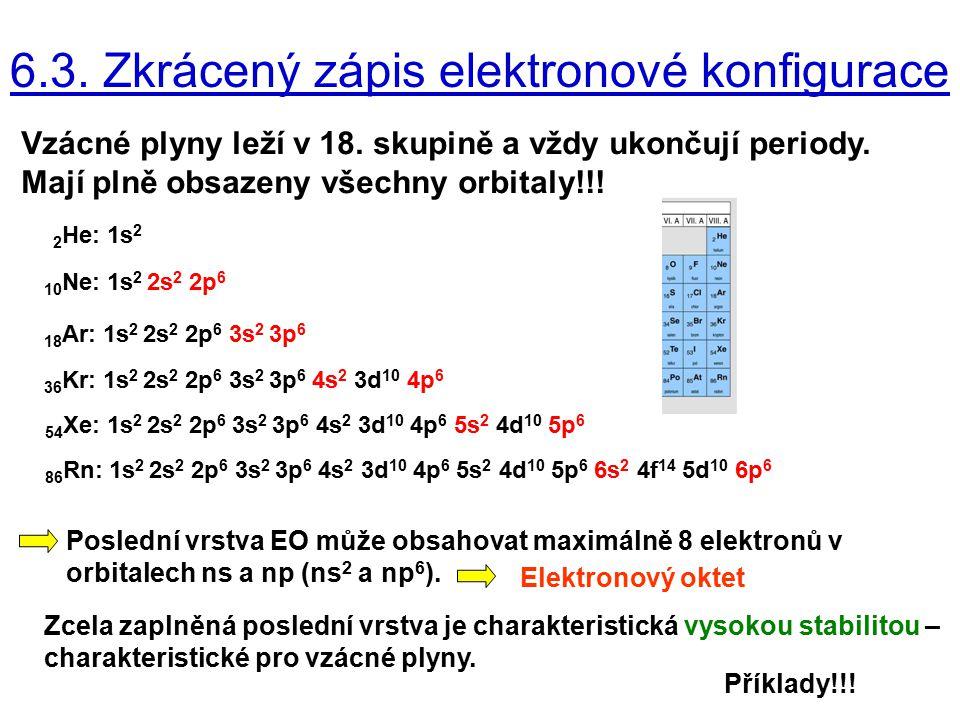 36 6.3. Zkrácený zápis elektronové konfigurace Vzácné plyny leží v 18. skupině a vždy ukončují periody. Mají plně obsazeny všechny orbitaly!!! 2 He: 1