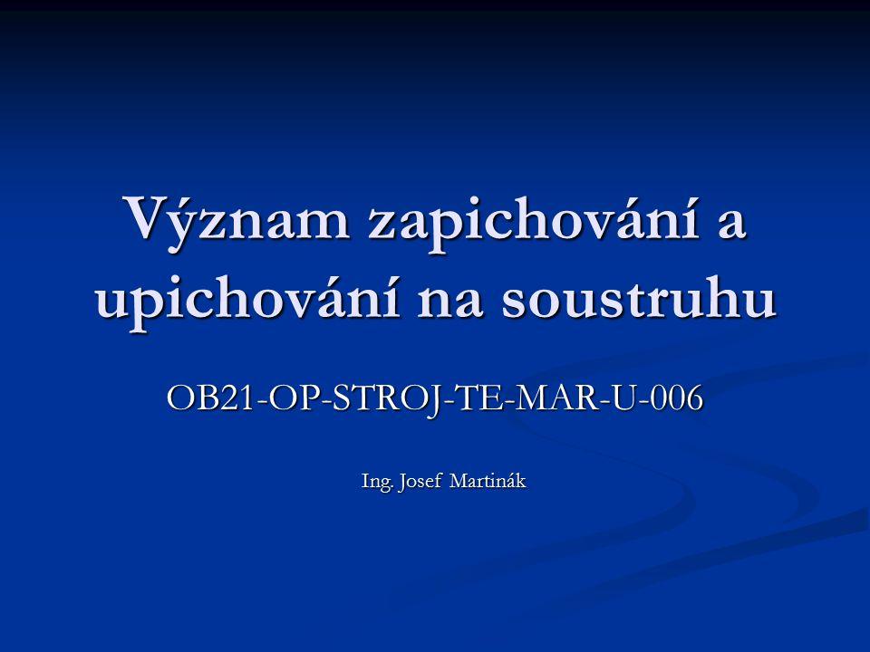 Význam zapichování a upichování na soustruhu OB21-OP-STROJ-TE-MAR-U-006 Ing. Josef Martinák