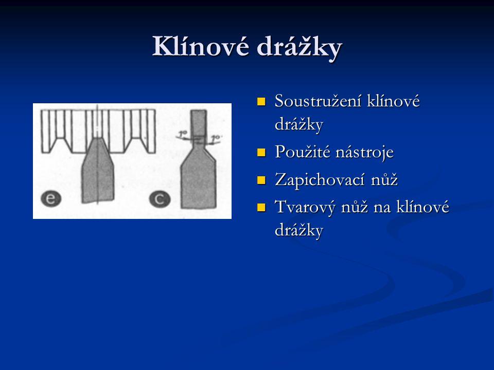Klínové drážky Soustružení klínové drážky Použité nástroje Zapichovací nůž Tvarový nůž na klínové drážky