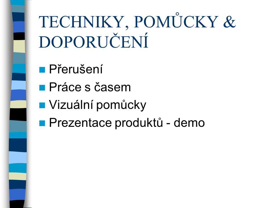 TECHNIKY, POMŮCKY & DOPORUČENÍ Přerušení Práce s časem Vizuální pomůcky Prezentace produktů - demo