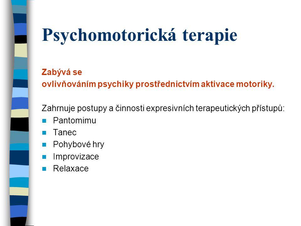 Psychomotorická terapie Zabývá se ovlivňováním psychiky prostřednictvím aktivace motoriky.