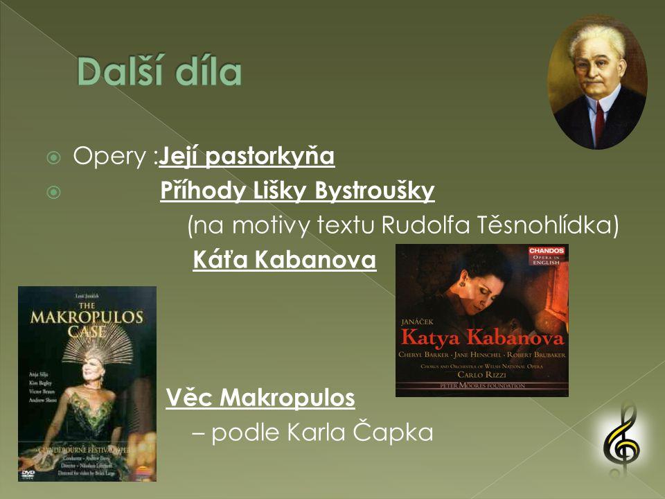  Opery : Její pastorkyňa  Příhody Lišky Bystroušky (na motivy textu Rudolfa Těsnohlídka) Káťa Kabanova Věc Makropulos – podle Karla Čapka