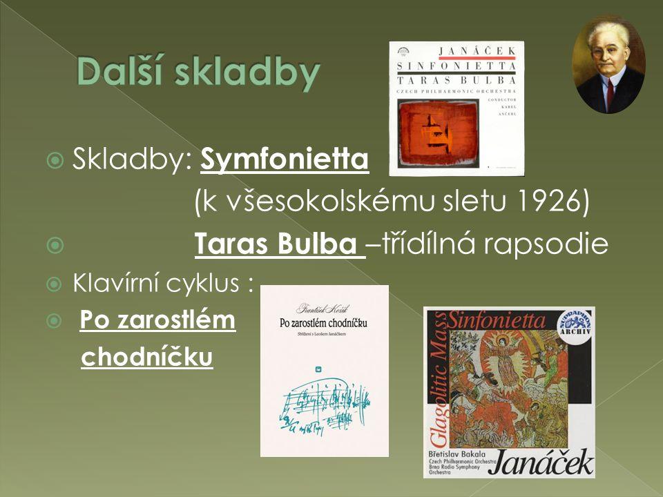  Skladby: Symfonietta (k všesokolskému sletu 1926)  Taras Bulba –třídílná rapsodie  Klavírní cyklus :  Po zarostlém chodníčku