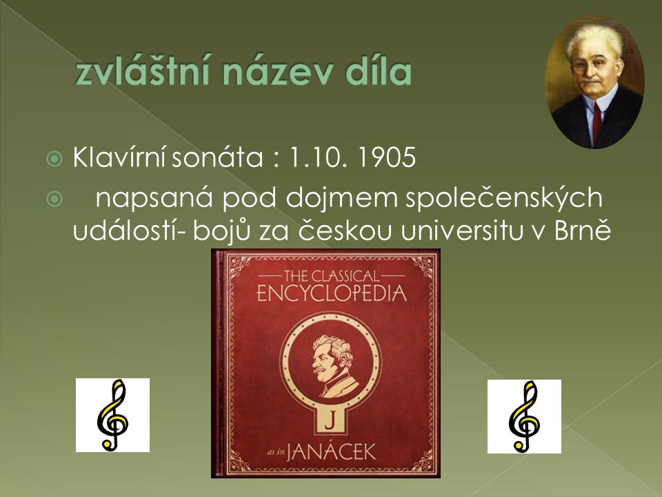  Klavírní sonáta : 1.10. 1905  napsaná pod dojmem společenských událostí- bojů za českou universitu v Brně