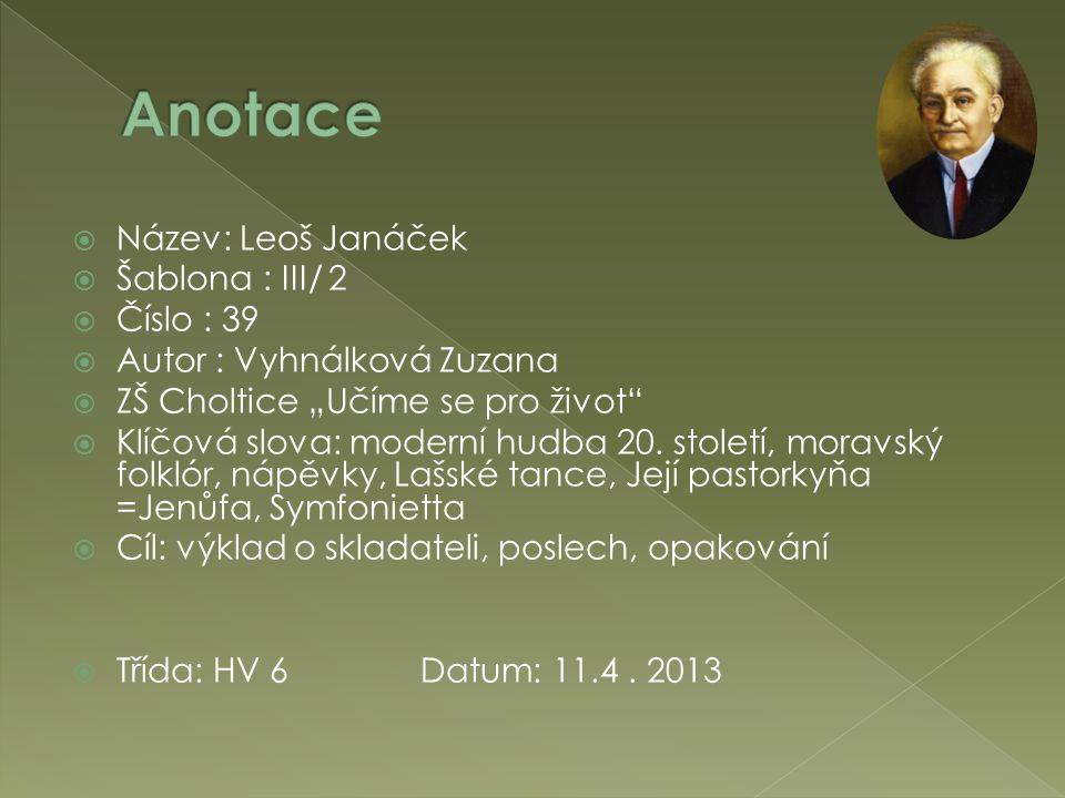 """ Název: Leoš Janáček  Šablona : III/ 2  Číslo : 39  Autor : Vyhnálková Zuzana  ZŠ Choltice """"Učíme se pro život  Klíčová slova: moderní hudba 20."""