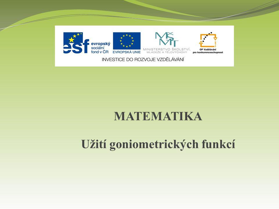 MATEMATIKA Užití goniometrických funkcí