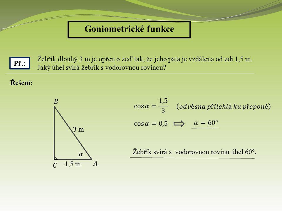 Goniometrické funkce Žebřík dlouhý 3 m je opřen o zeď tak, že jeho pata je vzdálena od zdi 1,5 m.