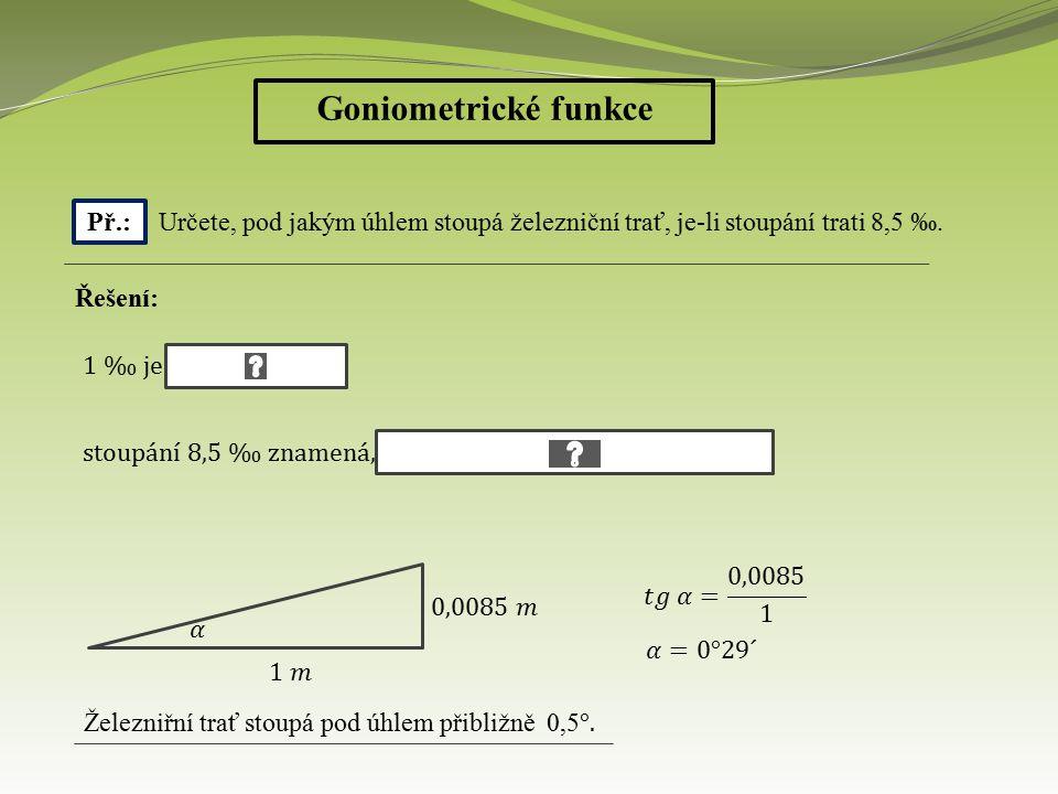 Goniometrické funkce Př.: Řešení: Délka lana je 27 metrů.