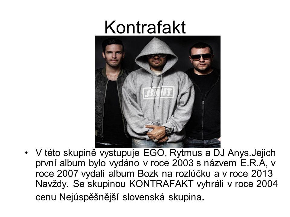Kontrafakt V této skupině vystupuje EGO, Rytmus a DJ Anys.Jejich první album bylo vydáno v roce 2003 s názvem E.R.A, v roce 2007 vydali album Bozk na