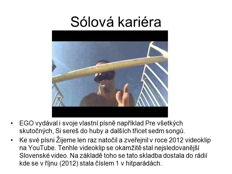 Sólová kariéra EGO vydával i svoje vlastní písně například Pre všetkých skutočných, Si sereš do huby a dalších třicet sedm songů.