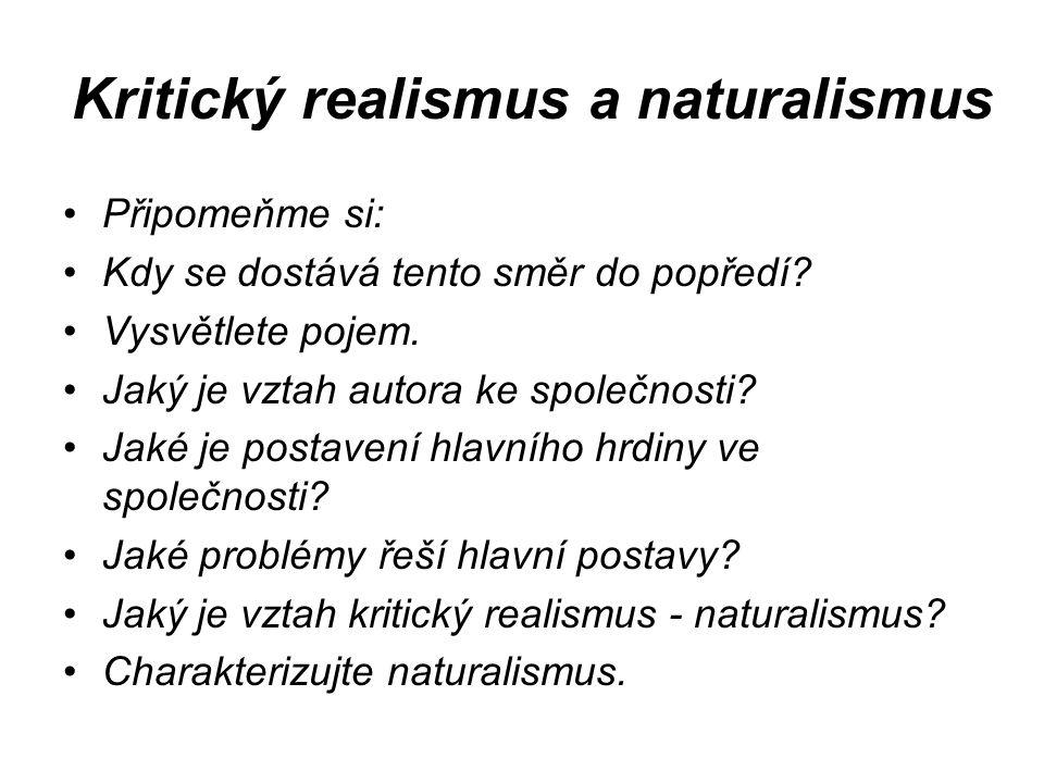 Kritický realismus a naturalismus Připomeňme si: Kdy se dostává tento směr do popředí.