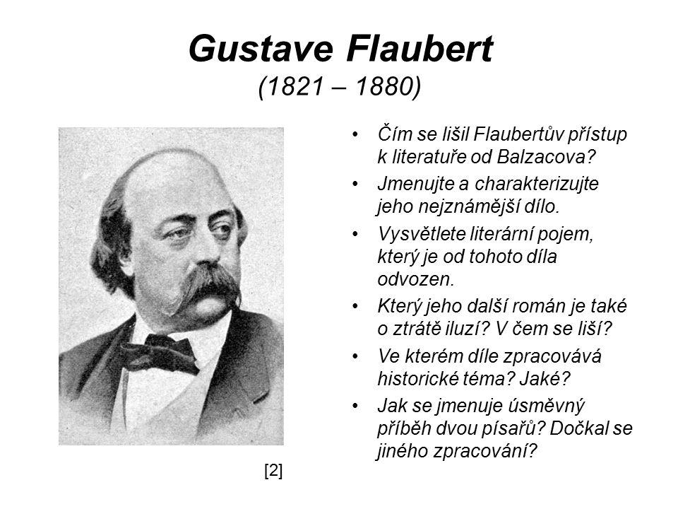 Gustave Flaubert (1821 – 1880) Čím se lišil Flaubertův přístup k literatuře od Balzacova.