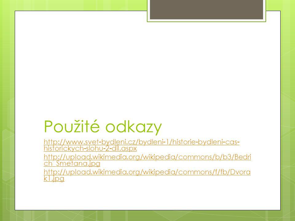 Použité odkazy http://www.svet-bydleni.cz/bydleni-1/historie-bydleni-cas- historickych-slohu-2-dil.aspx http://upload.wikimedia.org/wikipedia/commons/b/b3/Bedri ch_Smetana.jpg http://upload.wikimedia.org/wikipedia/commons/f/fb/Dvora k1.jpg