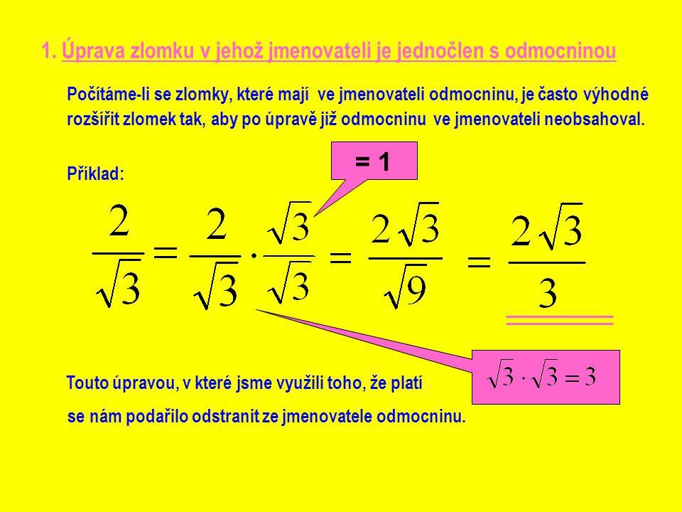 1. Úprava zlomku v jehož jmenovateli je jednočlen s odmocninou Počítáme-li se zlomky, které mají ve jmenovateli odmocninu, je často výhodné rozšířit z