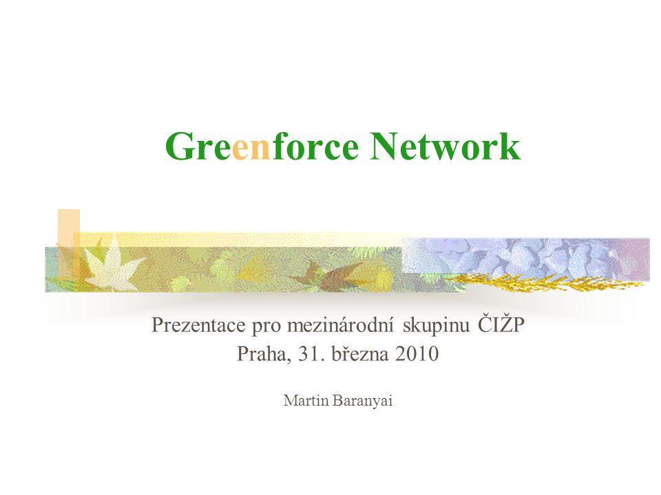 Greenforce Network neformální síť inspektorů a pracovníků zabývajících se implementací předpisů EU na úseku lesnictví a ochrany přírody založeno 14.prosince 2005 v Bruselu ročně 2 projekty + 1 plenární zasedání