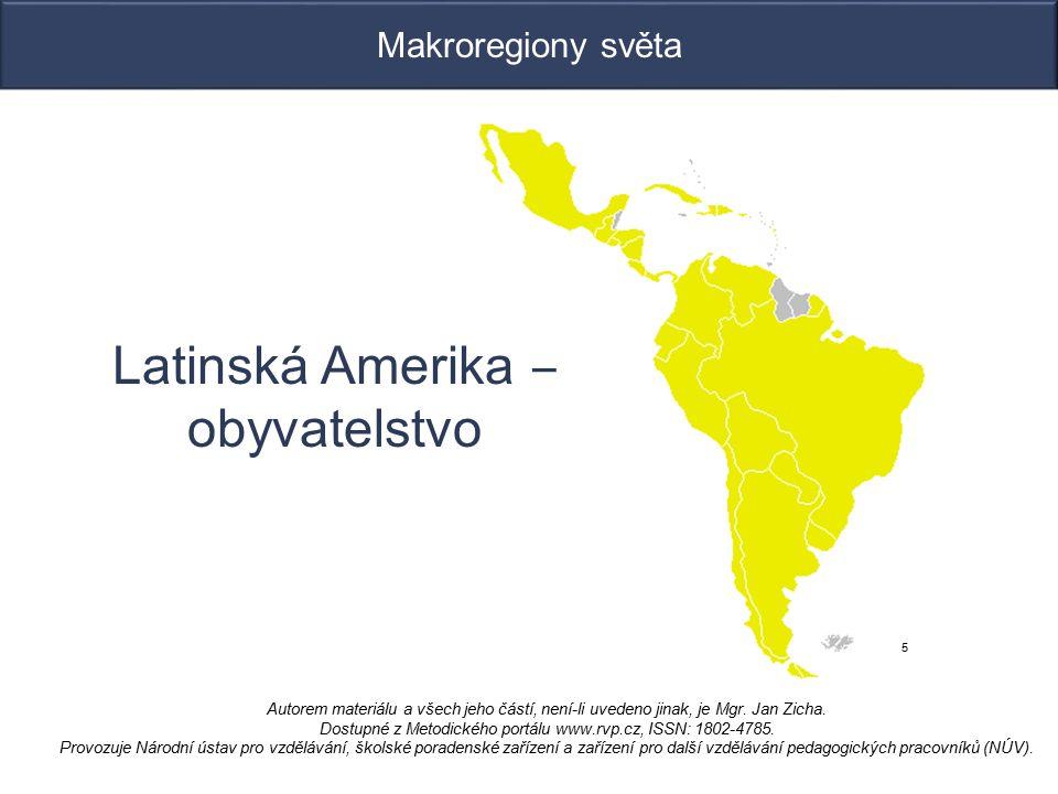 Makroregiony světa 5 Latinská Amerika ‒ obyvatelstvo Autorem materiálu a všech jeho částí, není-li uvedeno jinak, je Mgr.