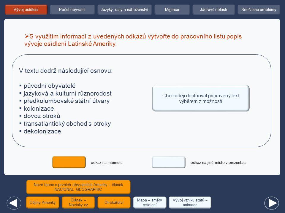 V textu dodrž následující osnovu:  původní obyvatelé  jazyková a kulturní různorodost  předkolumbovské státní útvary  kolonizace  dovoz otroků 