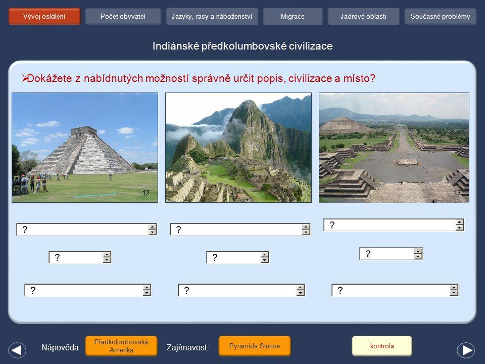 Vývoj osídlení Indiánské předkolumbovské civilizace Předkolumbovská Amerika 1214  Dokážete z nabídnutých možností správně určit popis, civilizace a m
