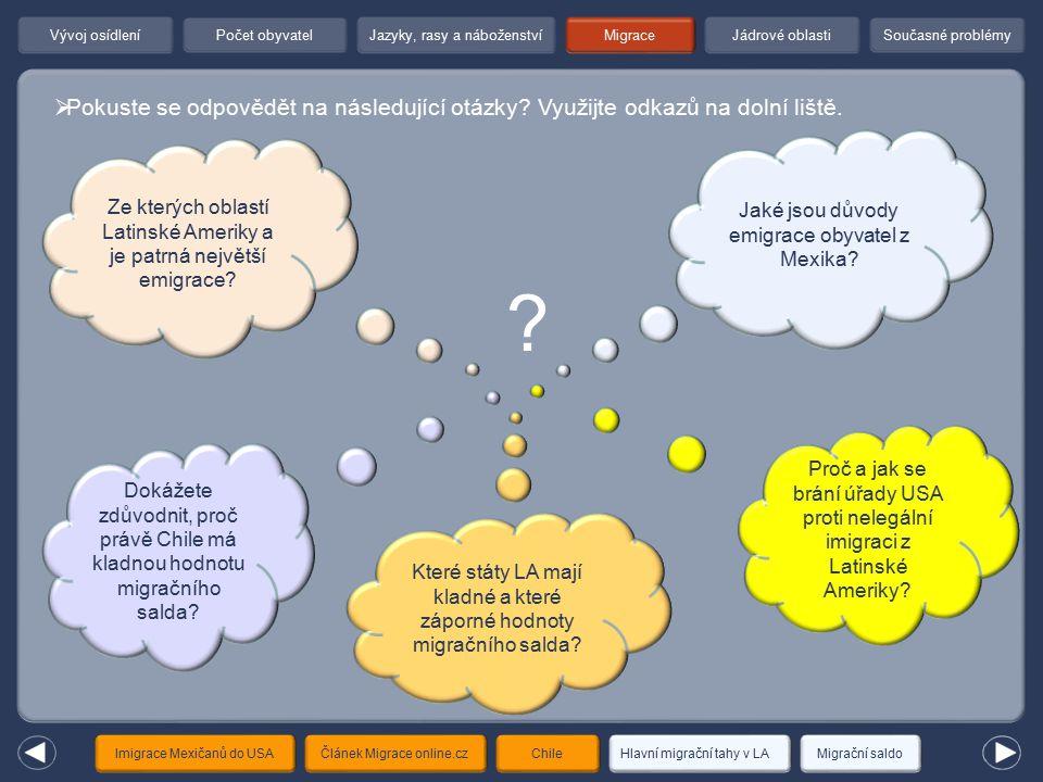  Pokuste se odpovědět na následující otázky? Využijte odkazů na dolní liště. Migrace Článek Migrace online.czImigrace Mexičanů do USA Proč a jak se b