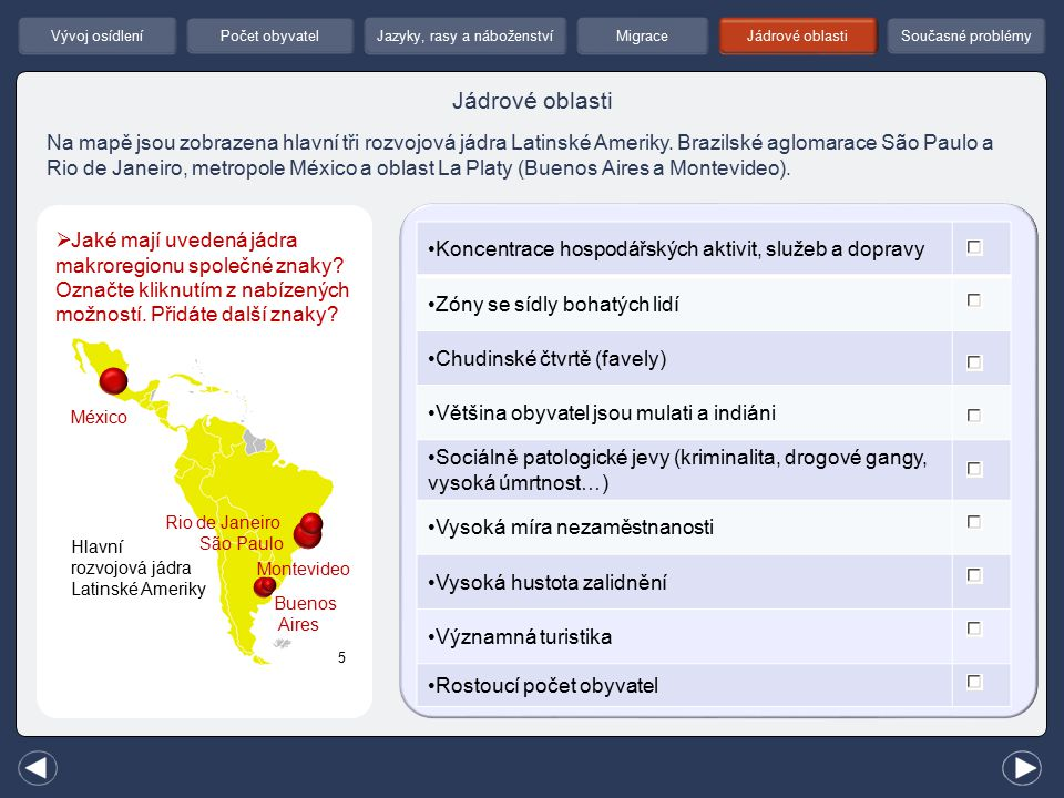 Jádrové oblasti Jazyky, rasy a náboženstvíPočet obyvatelSoučasné problémyMigrace Vývoj osídlení Na mapě jsou zobrazena hlavní tři rozvojová jádra Latinské Ameriky.
