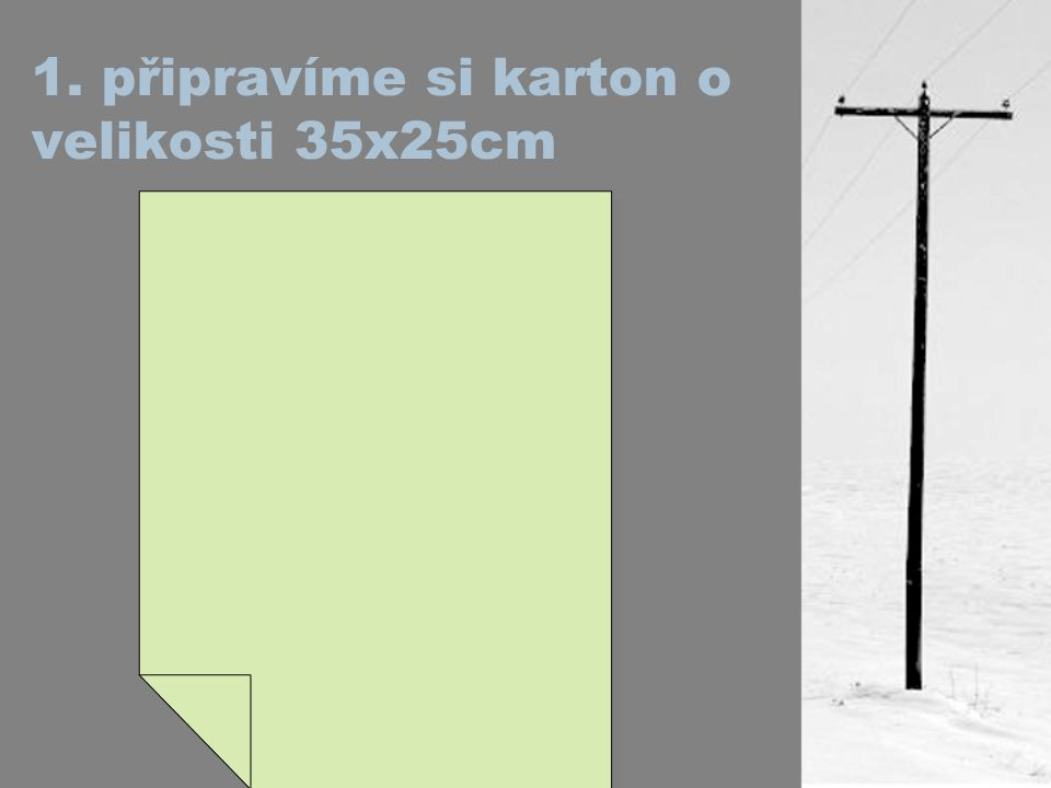 1. připravíme si karton o velikosti 35x25cm