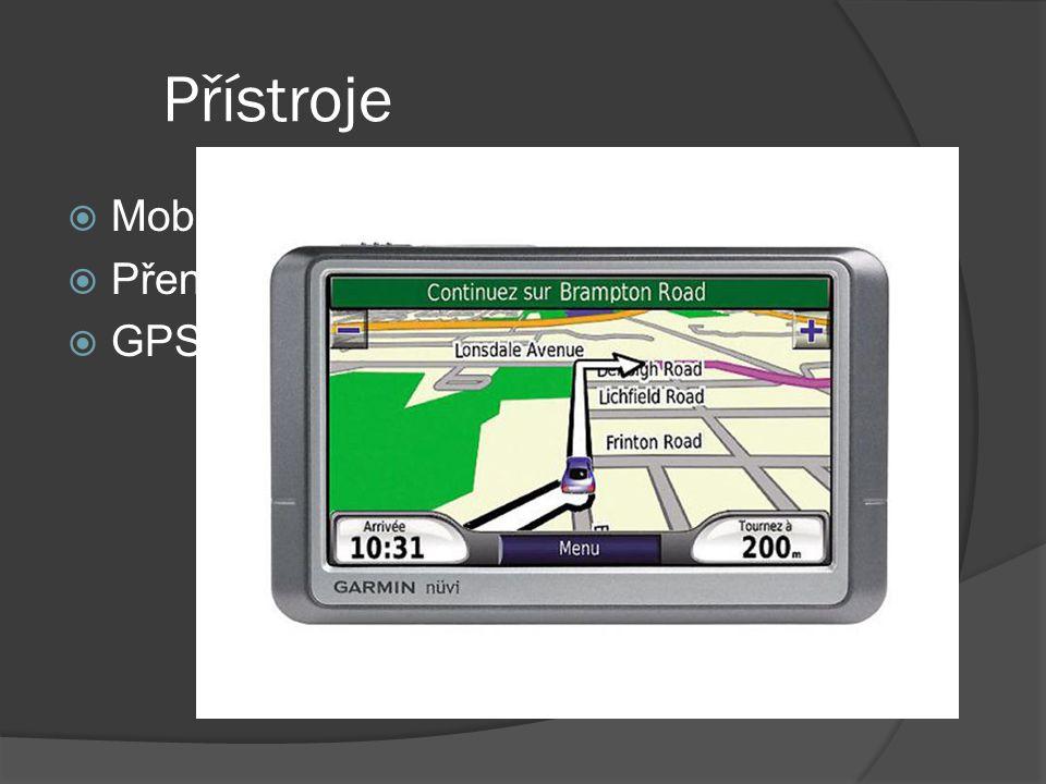 Přístroje  Mobilní telefony  Přenosné počítače (Pda)  GPS Přístroje