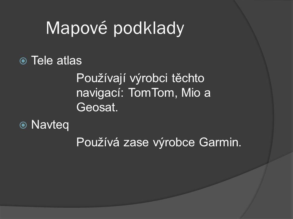Mapové podklady  Tele atlas Používají výrobci těchto navigací: TomTom, Mio a Geosat.