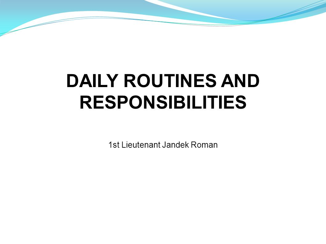 DAILY ROUTINES AND RESPONSIBILITIES 1st Lieutenant Jandek Roman