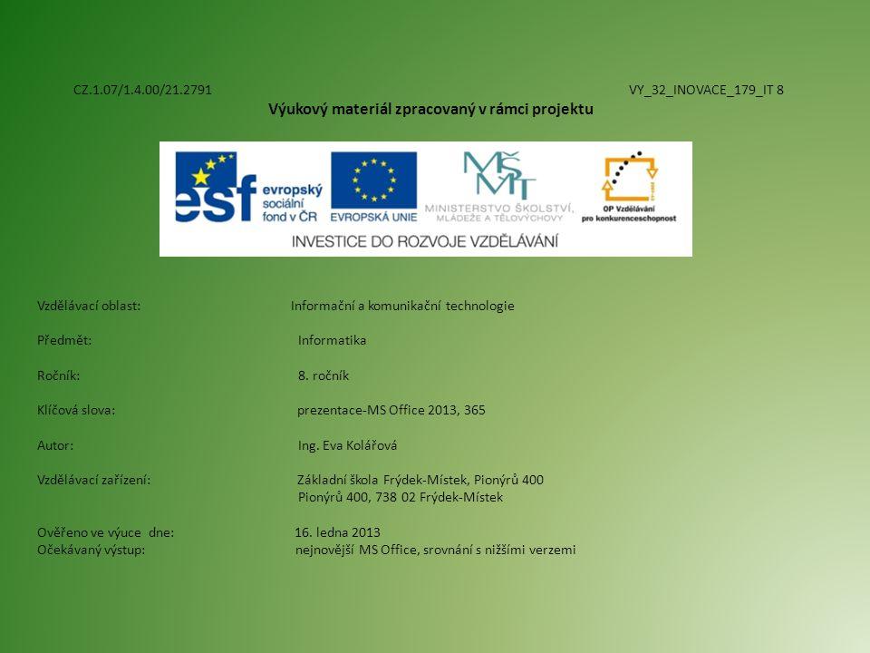 CZ.1.07/1.4.00/21.2791 VY_32_INOVACE_179_IT 8 Výukový materiál zpracovaný v rámci projektu Vzdělávací oblast: Informační a komunikační technologie Předmět:Informatika Ročník:8.