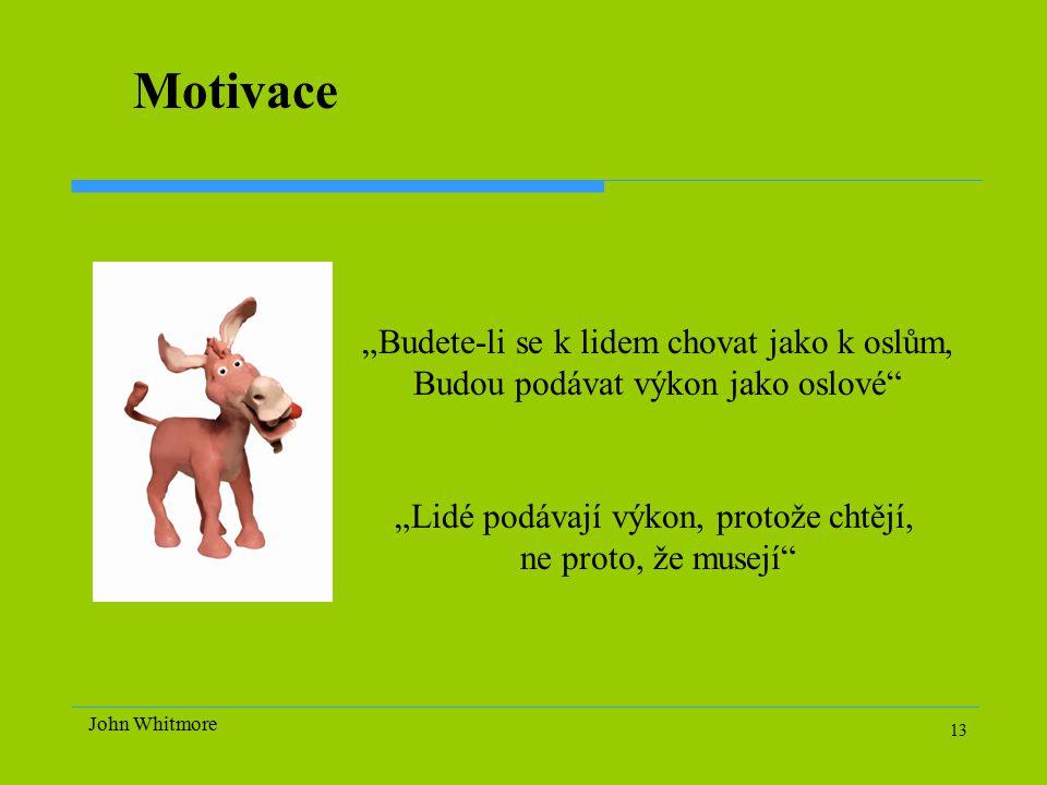 """13 Motivace """"Budete-li se k lidem chovat jako k oslům, Budou podávat výkon jako oslové """"Lidé podávají výkon, protože chtějí, ne proto, že musejí John Whitmore"""